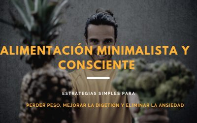 Alimentación minimalista y consciente: Estrategias simples para perder peso, mejorar la digestión y eliminar la ansiedad
