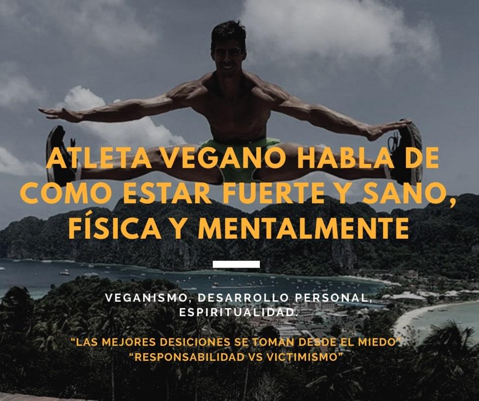 Atleta vegano habla de cómo estar fuerte y sano, física y mentalmente.