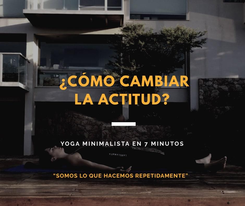 ¿Cómo cambiar la actitud? Yoga minimalista en 7 minutos