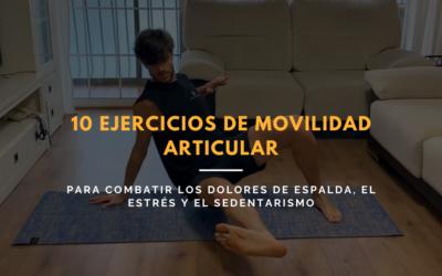 10 ejercicios de movilidad articular para combatir los dolores de espalda, el estrés y el sedentarismo