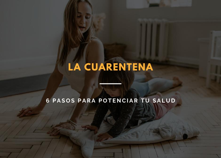 La cuarentena: 6 pasos para potenciar tu salud física y mental