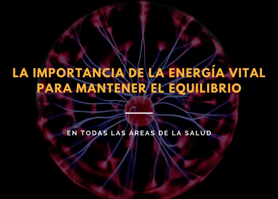 La importancia de la energía vital para mantener el equilibrio en todas las áreas de la salud