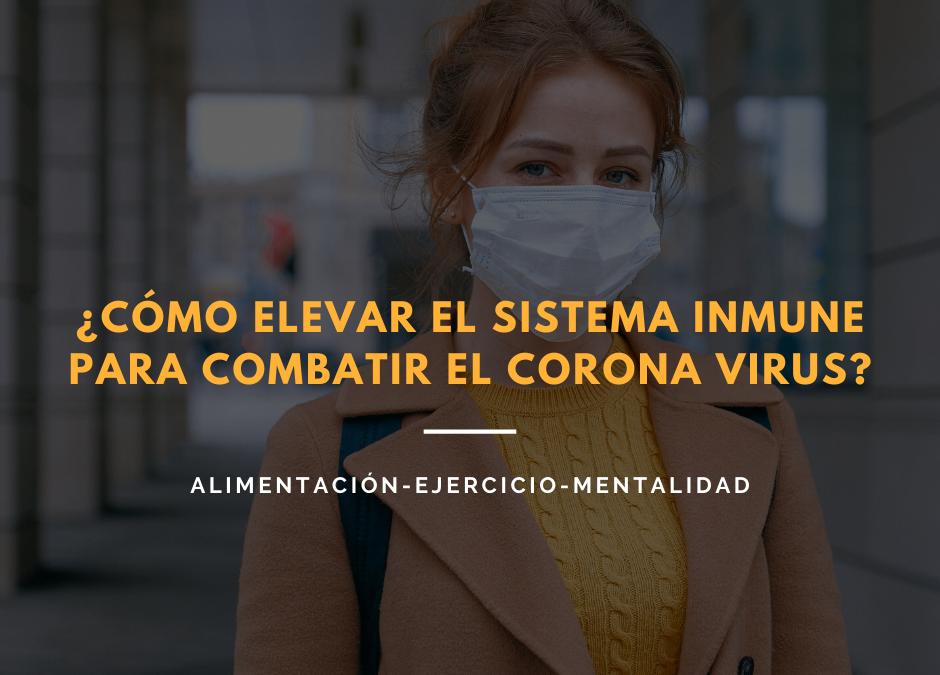 ¿Cómo elevar el sistema inmune para combatir el corona virus?